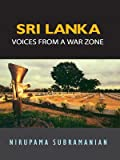 Sri Lanka : Voices from a War Zone, Subramanian, Nirupama, 0670058289