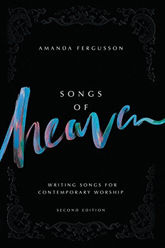 D0wnl0ad Songs of Heaven: Writing Songs for Contemporary Worship<br />DOC