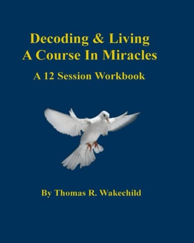 Decoding & Living A Course In Miracles: A 12 Session Workbook pdf epub