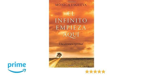El infinito empieza aquí: Una aventura espiritual (Spanish Edition): Mónica Esgueva: 9788409028283: Amazon.com: Books