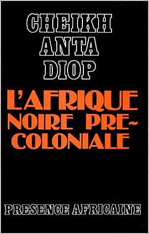 Lire un L'Afrique noire précoloniale : Etude comparée des systèmes politiques et sociaux de l'Europe et de l'Afrique Noire, de l'Antiquité à la formation des Etats modernes pdf, epub ebook