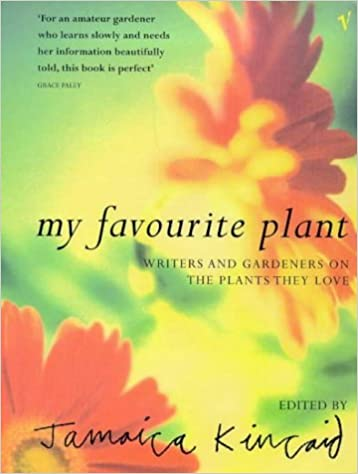 My Favourite Plant: Writers and Gardeners on the Plants They Love
