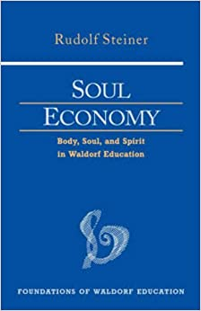 Soul Economy: Body, Soul, and Spirit in Waldorf Education Foundations of Waldorf Education