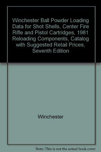 Winchester Ball Powder Loading Data for Shot Shells, Center Fire Rifle and Pistol Cartridges, 1981 Reloading Components, Catalog with Suggested Retail Prices, Seventh Edition