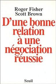 D'une bonne relation à une négociation réussie par Roger Fisher