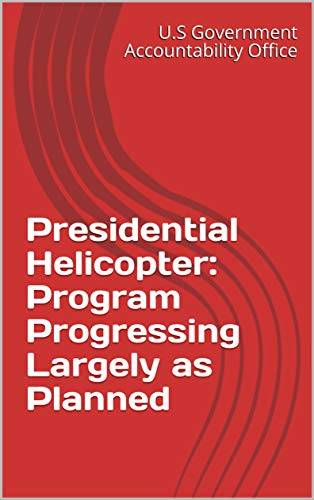 (Presidential Helicopter: Program Progressing Largely as Planned)