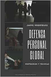 Defensa personal global: Protocolos y técnicas: Amazon.es: Rodríguez Jordá, Jaime: Libros