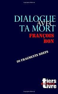 Dialogue avec ta mort par François Bon