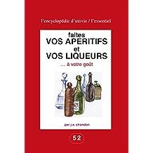 Faites vos apéritifs et vos liqueurs … à votre goût: Pour les amateurs du fait maison ! (L'essentiel : l'encyclopédie d'Utovie t. 1) (French Edition)