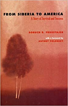 From Siberia to America: A Story of Survival and Success by Boruch B. Frusztajer (2008-02-01)