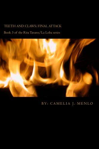 Teeth and Claws: final attack: Book 3 in The Rita Tavares/La Loba series (Volume 3)