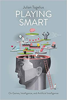Playing Smart: On Games, Intelligence, And Artificial Intelligence por Julian Togelius