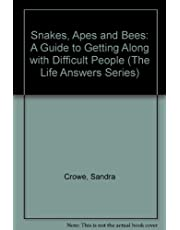 Snakes Apes and Bees: A Guide to Getting Along With Difficult People