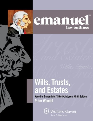 Emanuel Law Outlines: Wills, Trusts, and Estates Keyed to Dukeminier and Sitkoff