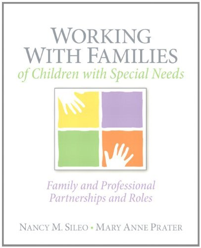 Working with Families of Children with Special Needs: Family and Professional Partnerships and Roles by Sileo Nancy M. Prater Mary Anne T (2011-03-07) Paperback