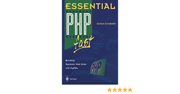Essential PHP fast: Building Dynamic Web Sites with MySQL (Essential Series)