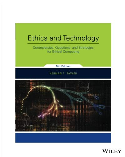 Ethics and Technology: Controversies, Questions, and Strategies for Ethical Computing, 5th Edition: Controversies, Questions, and Strategies for Ethical Computing