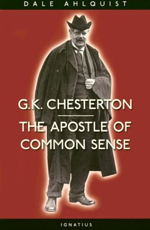 G. K. Chesterton:  Apostle of Common Sense