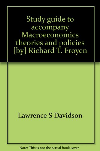 Study guide to accompany Macroeconomics theories and policies [by] Richard T. Froyen