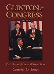 Clinton and Congress, 1993-1996: Risk, Restoration, and Reelection (Julian J. Rothbaum Distinguished Lecture Series)