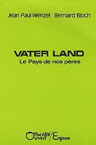 Vater Land : Le Pays de nos pères par Jean-Paul Wenzel