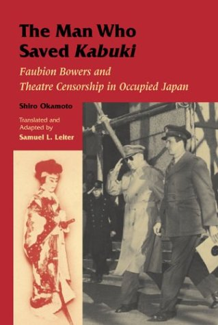 The Man Who Saved Kabuki: Faubion Bowers and Theatre Censorship in Occupied Japan (Japan Occupied History)