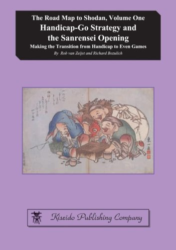 Download Handicap-Go Strategy and the Sanrensei Opening: Making the Transition from Handicap to Even Games (The Road Map to Shodan) (Volume 1) pdf epub