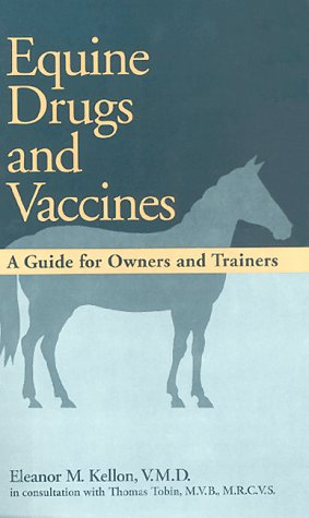 Equine Drugs and Vaccines: A Guide for Owners and Trainers