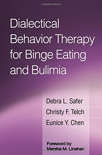 Dialectical Behavior Therapy for Binge Eating and Bulimia by Debra L Safer