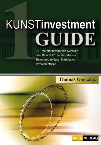 Kunstinvestment-Guide. 101 Marktanalysen von Künstlern des 20. Jahrhunderts