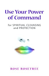 Use Your Power of Command for Spiritual Cleansing and Protection (Energy HEALING Skills for the Age of Energy Book 1)