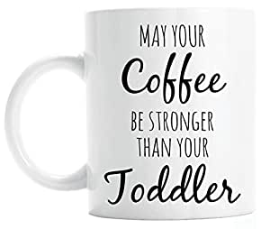 May your coffee be stronger than your toddler coffee mug, funny gift for mom