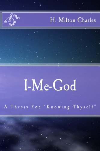 Read Online I-Me-God: A Thesis For Knowing Thyself PDF