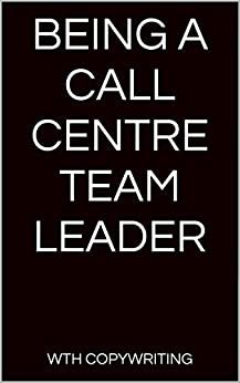 Being a Call Centre Team Leader by [Copywriting, WTH]