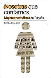 Nosotras que contamos: Mujeres periodistas en España OBRAS DIVERSAS: Amazon.es: Gil De Biedma, Ines Garcia-albi: Libros
