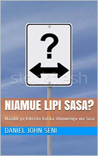 NIAMUE LIPI SASA?: Maadili ya Kikristo katika Ulimwengu wa Sasa (1)