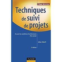 TECHNIQUES DE SUIVI DE PROJETS 2EME EDITION : ASSURER LES CONDITIONS D'ACHEVEMENT D'UN PROJET