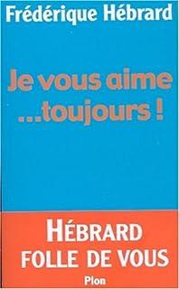 Je vous aime...toujours!, Hébrard, Frédérique