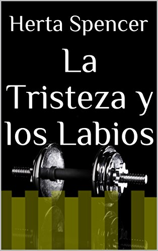 La Tristeza y los Labios (Spanish Edition)