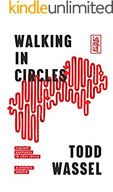Walking in Circles: Finding Happiness in Lost Japan (Round Earth Book 1)