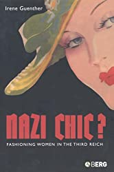 Nazi 'Chic'?: Fashioning Women in the Third Reich (Dress, Body, Culture)