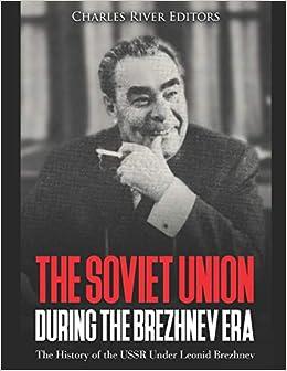 The Soviet Union during the Brezhnev Era: The History of the USSR Under Leonid Brezhnev | Amazon.com.br
