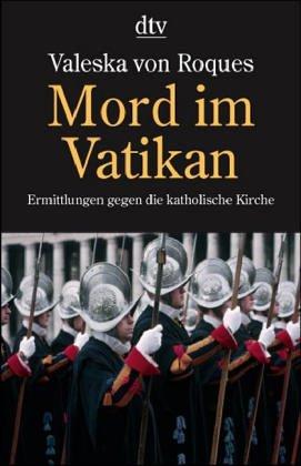 Mord im Vatikan: Ermittlungen gegen die katholische Kirche (dtv Sachbuch)