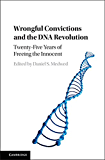 Wrongful Convictions and the DNA Revolution: Twenty-Five Years of Freeing the Innocent