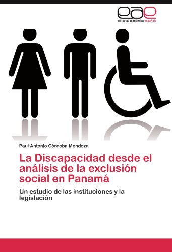 La Discapacidad desde el análisis de la exclusión social en Panamá: Un estudio de las instituciones y la legislación (Spanish Edition)