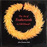 The Art of Hawaiian Featherwork, John D. Holt, 0914916688