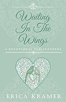 Waiting In The Wings: A Devotional for Standers by [Kramer, Erica]