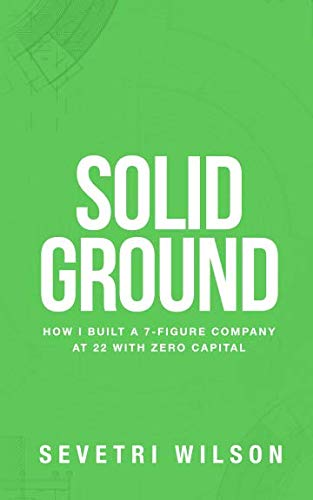 Solid Ground: How I Built a 7-Figure Company at 22 with Zero Capital ()