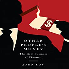 Other People's Money: The Real Business of Finance Audiobook by John Kay Narrated by Walter Dixon