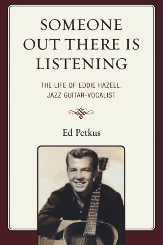 Someone Out There Is Listening: The Life of Eddie Hazell, Jazz Guitar-Vocalist by Brand: Hamilton Books
